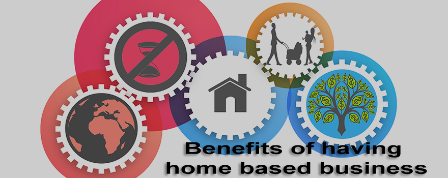 Benefits of having home based business