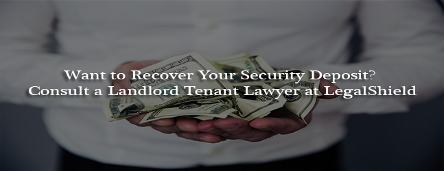 Want to Recover Your Security Deposit Consult a Landlord Tenant Lawyer at LegalShield