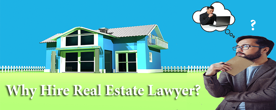 Why hire real estate lawyer
