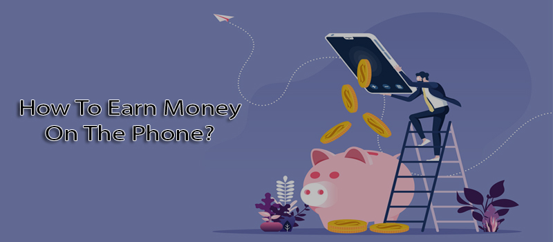 How To Earn Money On The Phone?